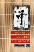 Teach Us to Outgrow Our Madness (Paperback)