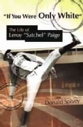 "If You Were Only White: The Life of Leroy ""Satchel"" Paige (Paperback)"