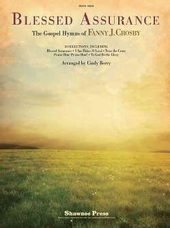 Blessed Assurance: The Gospel Hymns of Fanny J. Crosby: Piano Solo (Paperback)