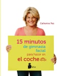 15 minutos de gimnasia facial para hacer en el coche / 15 Minutes of Facial Gymnastics To Do In The Car (Paperback)