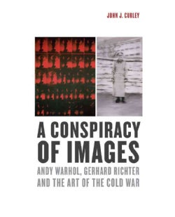 A Conspiracy of Images: Andy Warhol, Gerhard Richter, and the Art of the Cold War (Hardcover)