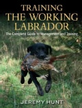 Training the Working Labrador: The Complete Guide to Management and Training (Hardcover)