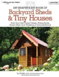 Jay Shafer's DIY Book of Backyard Sheds & Tiny Houses: Build Your Own Guest Cottage, Writing Studio, Home Office,... (Paperback)