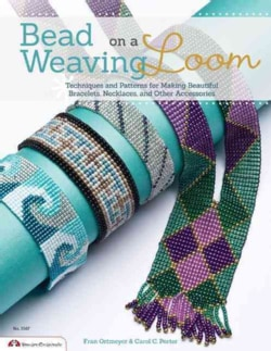 Bead Weaving on a Loom: Techniques and Patterns for Making Beautiful Bracelets, Necklaces, and Other Accessories (Paperback)