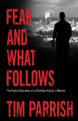 Fear and What Follows: The Violent Education of a Christian Racist, a Memoir (Hardcover)
