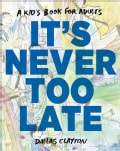 It's Never Too Late (Hardcover)