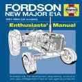 Fordson New Major E1A: An Insight into the Development, Engineering, Production and Uses of Dagenham's First All-... (Hardcover)