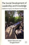 The Social Development of Leadership and Knowledge: A Reflexive Inquiry into Research and Practice (Hardcover)