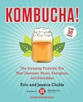 Kombucha!: The Amazing Probiotic Tea That Cleanses, Heals, Energizes, and Detoxifies (Paperback)