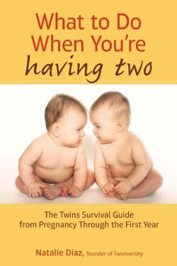 What to Do When You're Having Two: The Twins Survival Guide from Pregnancy Through the First Year (Paperback)