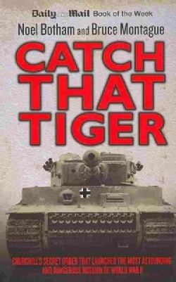 Catch That Tiger: Churchill's Secret Order That Launched the Most Astounding and Dangerous Mission of World War II (Paperback)