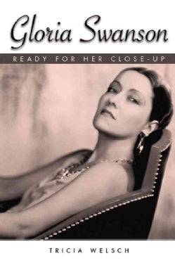 Gloria Swanson: Ready for Her Close-Up (Hardcover)