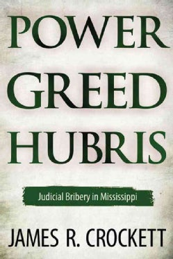 Power, Greed, and Hubris: Judicial Bribery in Mississippi (Hardcover)