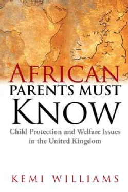 African Parents Must Know: Child Protection and Welfare Issues in the United Kingdom (Paperback)