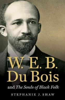 W. E. B. Du Bois and the Souls of Black Folk (Hardcover)