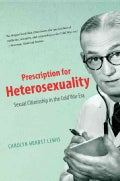 Prescription for Heterosexuality: Sexual Citizenship in the Cold War Era (Paperback)