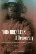 Torchbearers of Democracy: African American Soldiers in the World War I Era (Paperback)