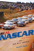 Real NASCAR: White Lightning, Red Clay, and Big Bill France (Paperback)