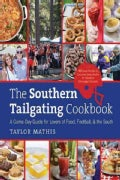 The Southern Tailgating Cookbook: A Game-Day Guide for Lovers of Food, Football, & the South (Hardcover)