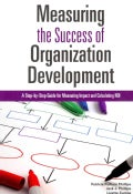 Measuring the Success of Organization Development: A Step-by-Step Guide to Measuring Impact and Calculating ROIi (Paperback)
