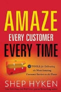Amaze Every Customer Every Time: 52 Tools for Delivering the Most Amazing Customer Service on the Planet (Hardcover)
