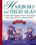 Harbors and High Seas: An Atlas and Geographical Guide to the Complete Aubrey-Maturin Novels of Patrick O'Brian (Paperback)
