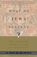 What Do Jews Believe?: The Spiritual Foundations of Judaism (Paperback)