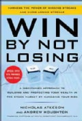 Win by Not Losing: A Disciplined Approach to Building and Protecting Your Wealth in the Stock Market by Managing ... (Hardcover)