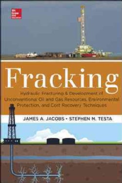 Fracking: Hydraulic Fracturing & Development of Unconventional Oil & Gas Resources, Environmental Protection, & C... (Hardcover)