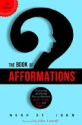The Book of Afformations: Discovering the Missing Piece to Abundant Health, Wealth, Love, and Happiness (Hardcover)