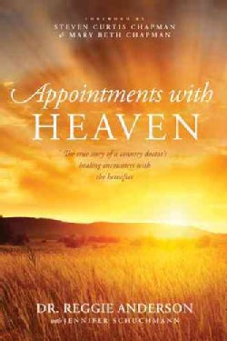 Appointments with Heaven: The True Story of a Country Doctor's Healing Encounters with the Hereafter (Paperback)