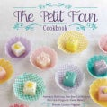 The Petit Four Cookbook: Adorably Delicious, Bite-Size Confections from the Dragonfly Cakes Bakery (Hardcover)