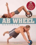 Ab Wheel Workouts: 50 Exercises to Stretch and Strengthen Your Abs, Core, Arms, Back and Legs (Paperback)