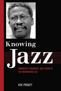 Knowing Jazz: Community, Pedagogy, and Canon in the Information Age (Paperback)
