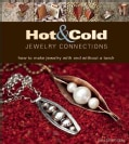Hot & Cold Jewelry Connections: How to Make Jewelry With and Without a Torch (Paperback)