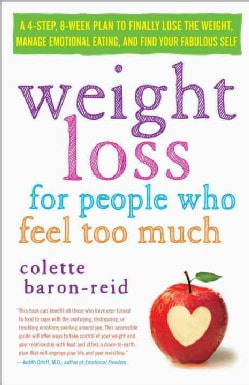 Weight Loss for People Who Feel Too Much: A 4-Step Plan to Finally Lose the Weight, Manage Emotional Eating, and ... (Paperback)