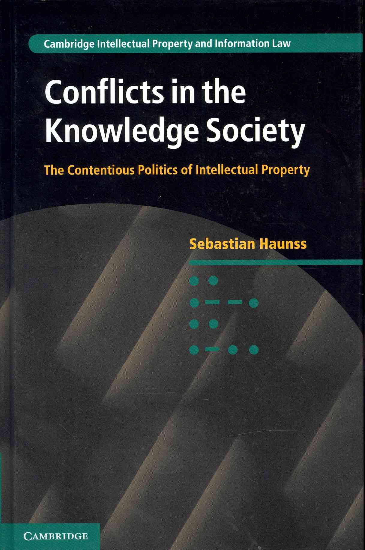 Conflicts in the Knowledge Society: The Contentious Politics of Intellectual Property (Hardcover)