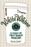 White Whine: A Study of First-World Problems (Paperback)