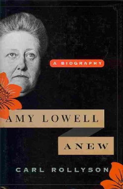 Amy Lowell Anew: A Biography (Hardcover)