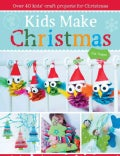 Kids Make Christmas: Over 40 Kids' Craft Projects for Christmas (Paperback)