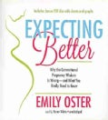 Expecting Better: Why the Conventional Pregnancy Wisdom is Wrong - And What You Really Need to Know (CD-Audio)