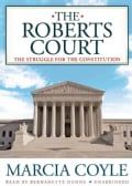 The Roberts Court: The Struggle for the Constitution: Library Ed. (CD-Audio)