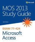 MOS Study Guide for Microsoft Access 2013: Exam 77-424 (Paperback)
