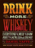 Drink More Whiskey: Everything You Need to Know About Your New Favorite Drink! (Hardcover)
