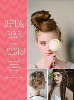 Braids, Buns, and Twists!: Step-by-Step Tutorials for 82 Fabulous Hairstyles (Paperback)