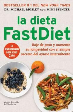 La dieta FastDiet: Baje de peso y aumente su longevidad con el simple secreto del ayuno intermeitente (Paperback)