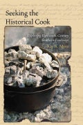 Seeking the Historical Cook: Exploring Eighteenth-Century Southern Foodways (Paperback)