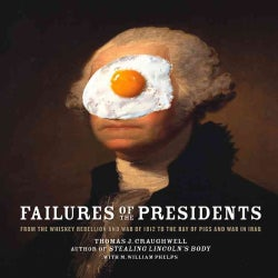 Failures of the Presidents: From the Whiskey Rebellion and War of 1812 to the Bay of Pigs and War in Iraq (Paperback)