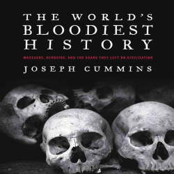 The World's Bloodiest History: Massacre, Genocide, and the Scars They Left on Civilization (Paperback)