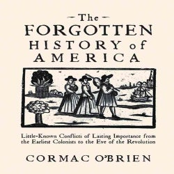 The Forgotten History of America: Little-Known Conflicts of Lasting Importance from the Earliest Colonists to the... (Paperback)